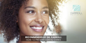 Recommended by dr. Carroll: How to Prevent Dental Caries