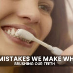 4 Mistakes We Make When Brushing Our Teeth