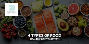 4 Types of Food Healthy for Your Teeth
